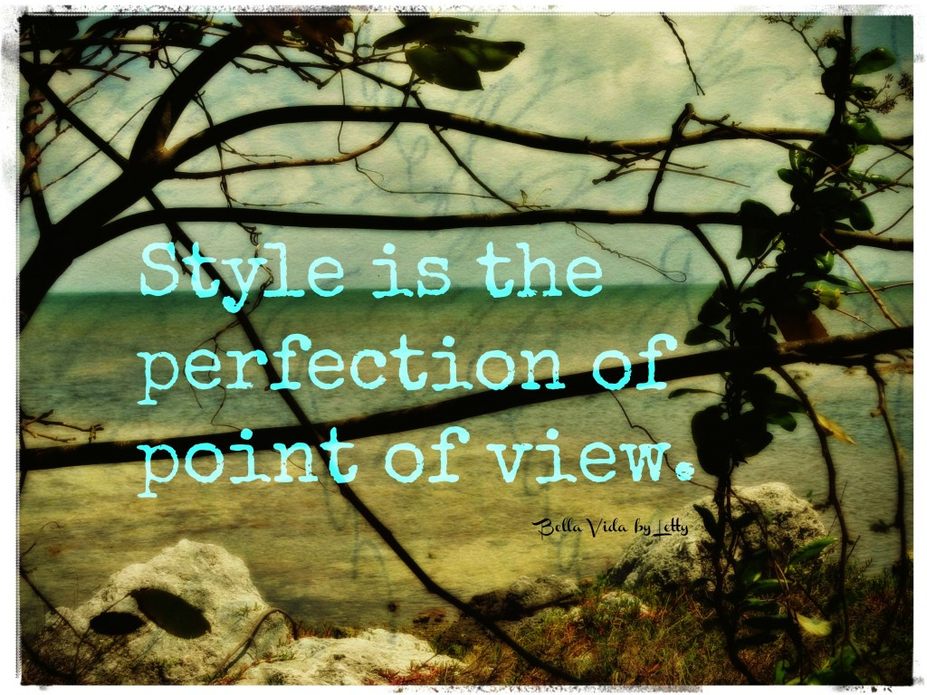 Style is the perfection of point of view.
